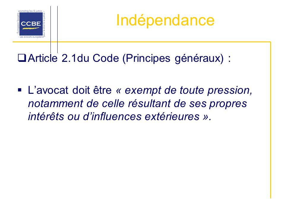 Indépendance Article 2.1du Code (Principes généraux) : Lavocat doit être « exempt de toute pression, notamment de celle résultant de ses propres intérêts ou dinfluences extérieures ».