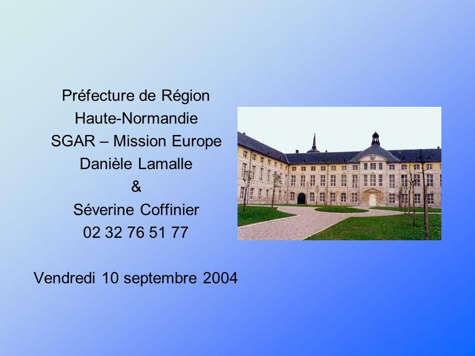 Préfecture de Région Haute-Normandie SGAR – Mission Europe Danièle Lamalle & Séverine Coffinier 02 32 76 51 77 Vendredi 10 septembre 2004
