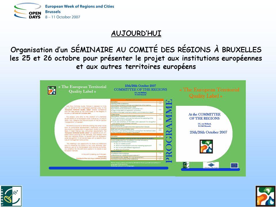 AUJOURDHUI Organisation dun SÉMINAIRE AU COMITÉ DES RÉGIONS À BRUXELLES les 25 et 26 octobre pour présenter le projet aux institutions européennes et