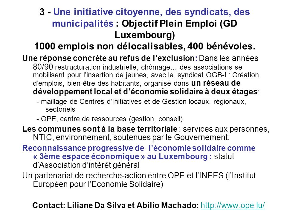 3 - Une initiative citoyenne, des syndicats, des municipalités : Objectif Plein Emploi (GD Luxembourg) 1000 emplois non délocalisables, 400 bénévoles.
