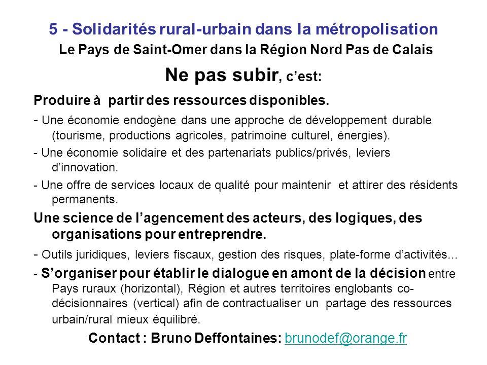 5 - Solidarités rural-urbain dans la métropolisation Le Pays de Saint-Omer dans la Région Nord Pas de Calais Ne pas subir, cest: Produire à partir des ressources disponibles.