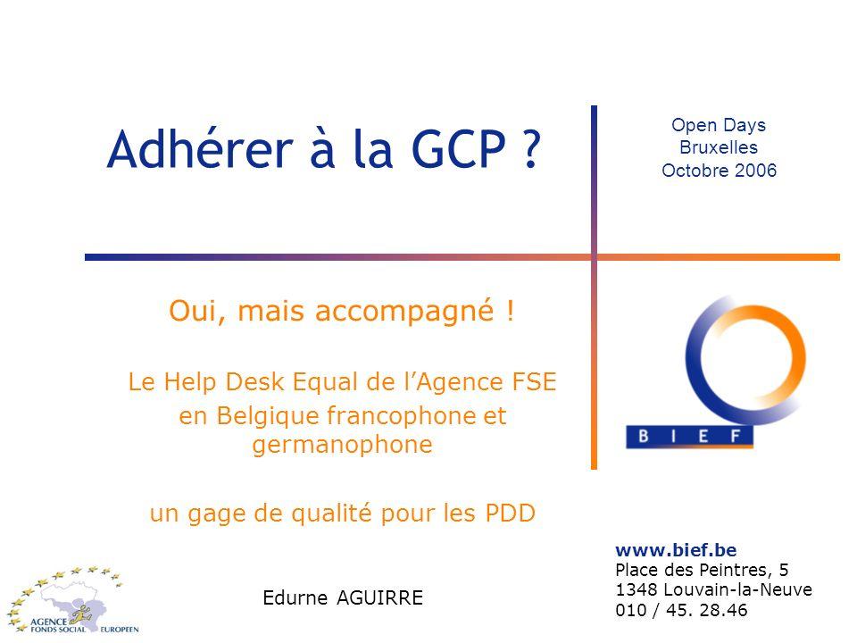 Adhérer à la GCP ? Oui, mais accompagné ! Le Help Desk Equal de lAgence FSE en Belgique francophone et germanophone un gage de qualité pour les PDD Ed