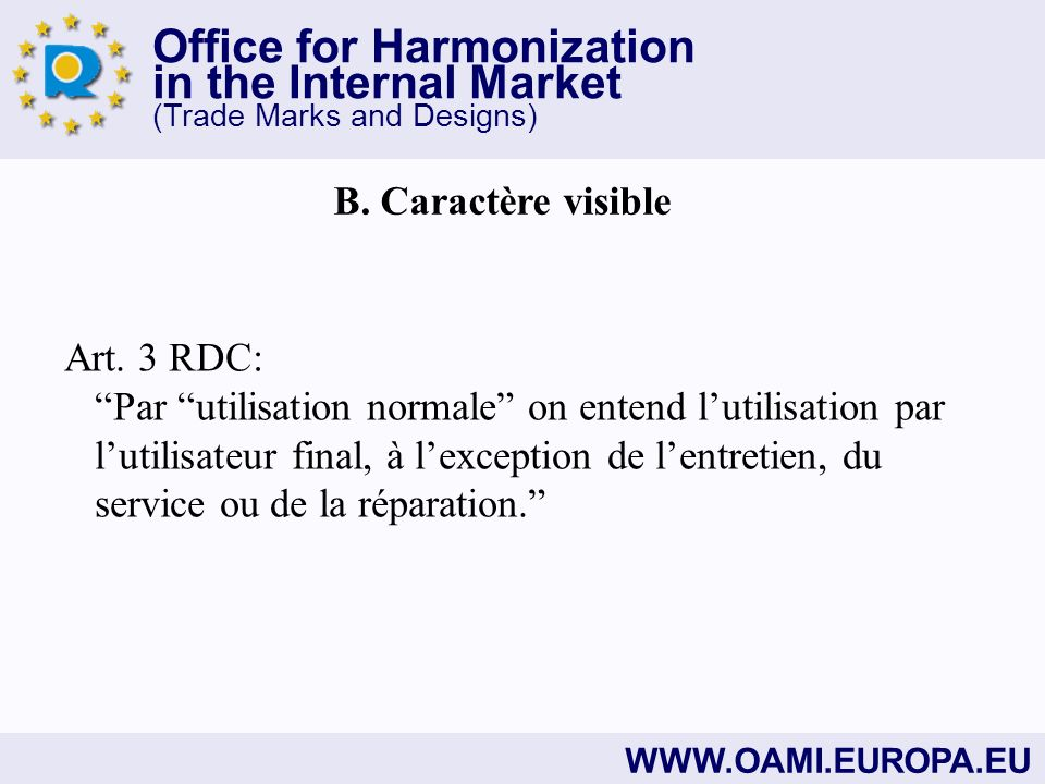 Office for Harmonization in the Internal Market (Trade Marks and Designs) WWW.OAMI.EUROPA.EU B. Caractère visible Art. 3 RDC: Par utilisation normale
