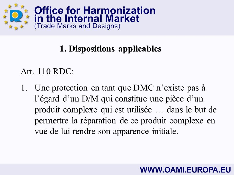 Office for Harmonization in the Internal Market (Trade Marks and Designs) WWW.OAMI.EUROPA.EU 1. Dispositions applicables Art. 110 RDC: 1. Une protecti