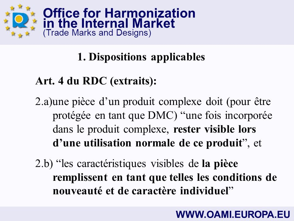 Office for Harmonization in the Internal Market (Trade Marks and Designs) WWW.OAMI.EUROPA.EU 1. Dispositions applicables Art. 4 du RDC (extraits): 2.a
