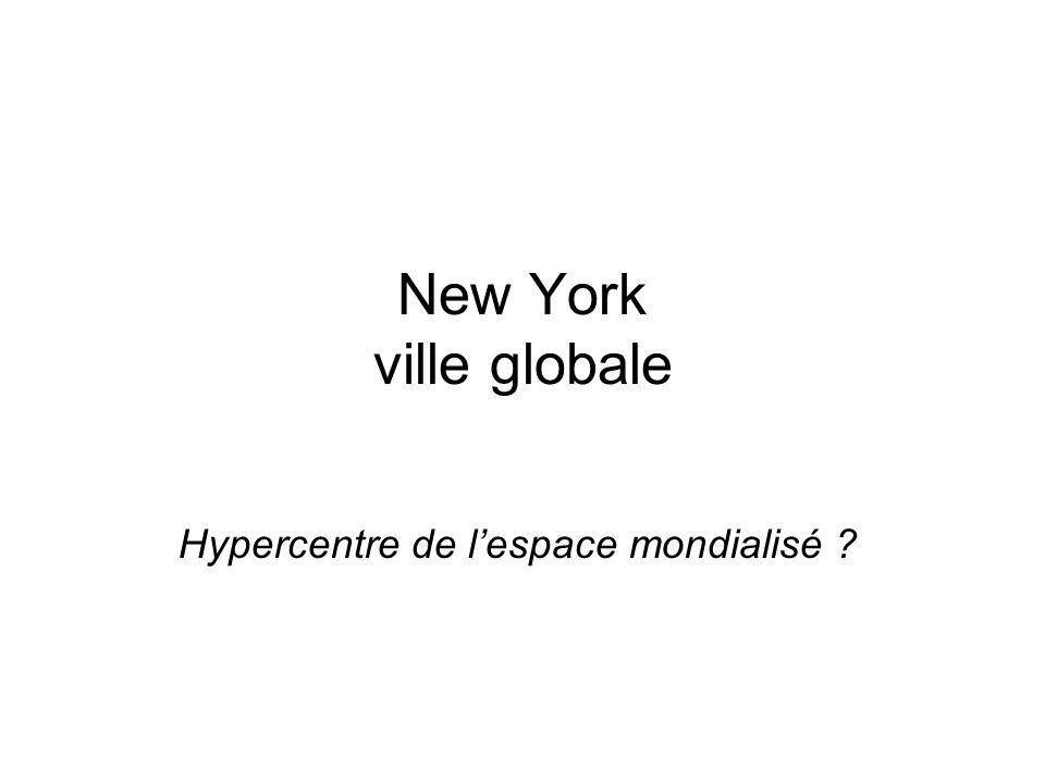 New York ville globale Hypercentre de lespace mondialisé ?