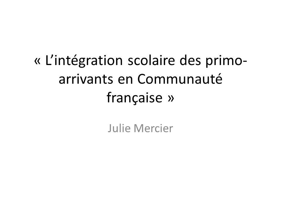 « Lintégration scolaire des primo- arrivants en Communauté française » Julie Mercier