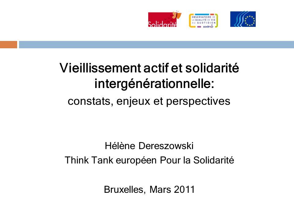 Vieillissement actif et solidarité intergénérationnelle: constats, enjeux et perspectives Hélène Dereszowski Think Tank européen Pour la Solidarité Br