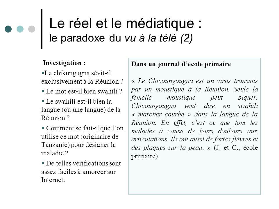 Le réel et le médiatique : le paradoxe du vu à la télé (2) Investigation : Le chikungugna sévit-il exclusivement à la Réunion .
