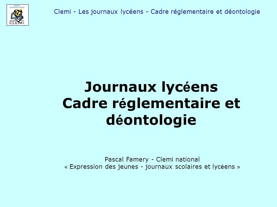 Clemi - Les journaux lycéens - Cadre réglementaire et déontologie Journaux lyc é ens Cadre r é glementaire et d é ontologie Pascal Famery - Clemi nati