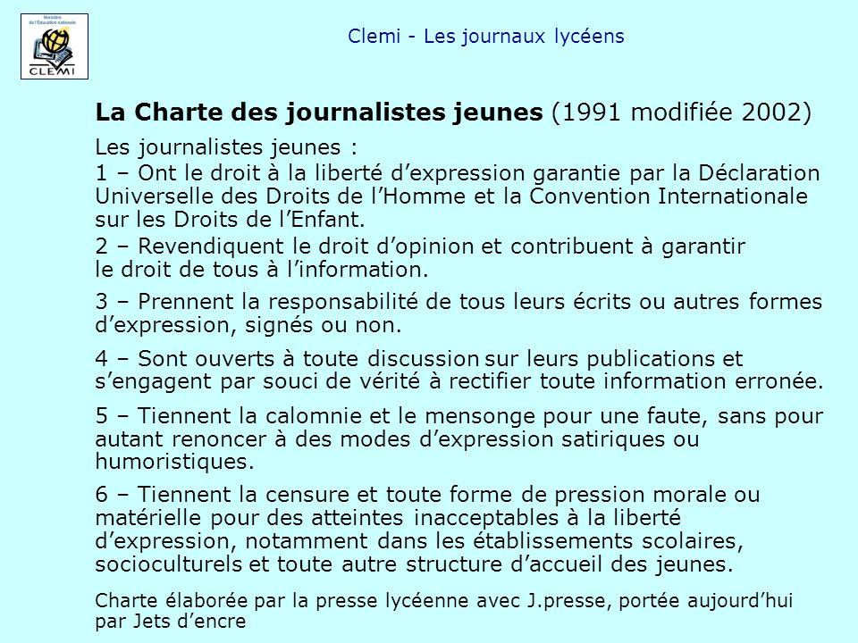 Clemi - Les journaux lycéens La Charte des journalistes jeunes (1991 modifiée 2002) 1 – Ont le droit à la liberté dexpression garantie par la Déclarat