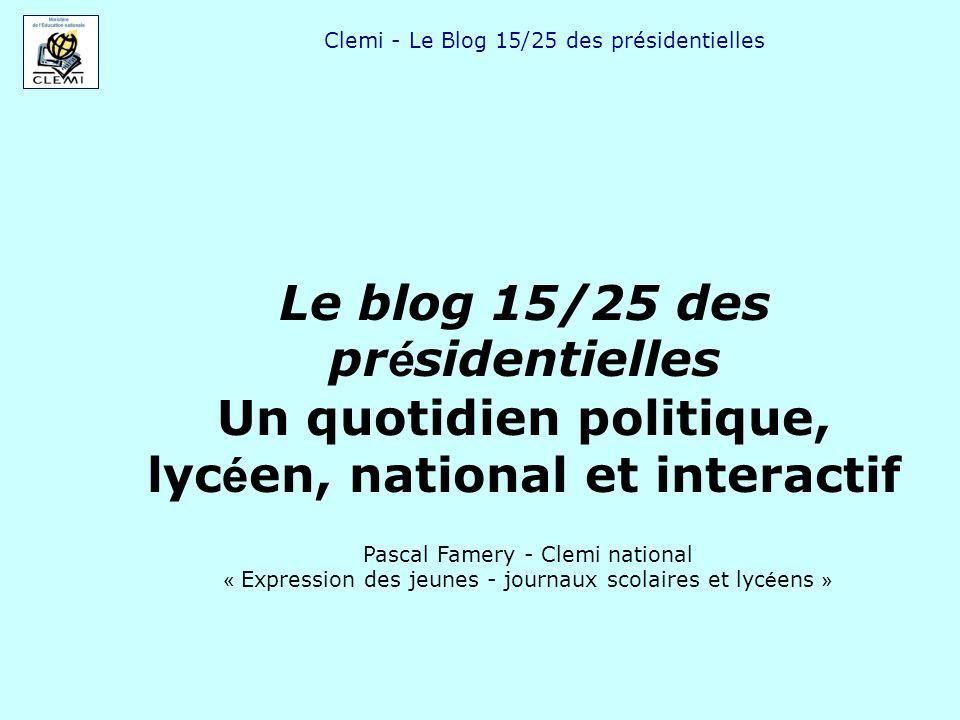 Clemi - Le Blog 15/25 des présidentielles Une expérience : Le Blog 15/25 des présidentielles En 2007, le Clemi a animé le Blog de Phosphore* et du Mouv* qui donnait la parole aux journalistes lycéens pour commenter la campagne des élections présidentielles.
