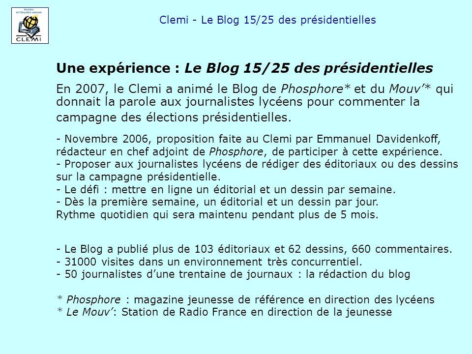 Clemi - Le Blog 15/25 des présidentielles Une expérience : Le Blog 15/25 des présidentielles En 2007, le Clemi a animé le Blog de Phosphore* et du Mou