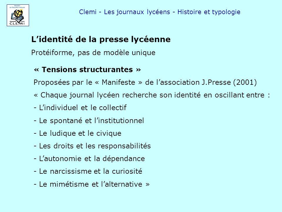 Clemi - Les journaux lycéens - Histoire et typologie Lidentité de la presse lycéenne Protéiforme, pas de modèle unique « Tensions structurantes » Prop