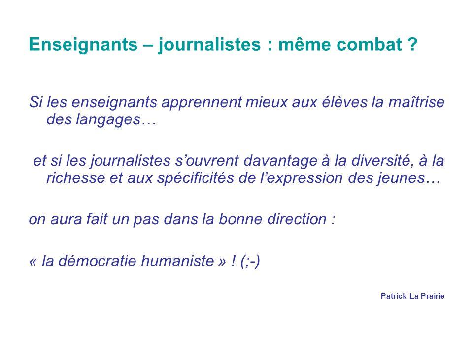 Enseignants – journalistes : même combat ? Si les enseignants apprennent mieux aux élèves la maîtrise des langages… et si les journalistes souvrent da
