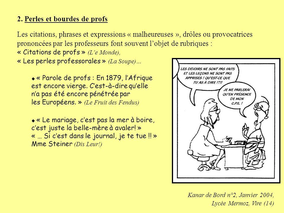A. Humour potache, dérision et caricature 1. Taquineries et caricatures « Quel est le prof qui ta fait mourir de rire ce premier trimestre ? a) M. Cam