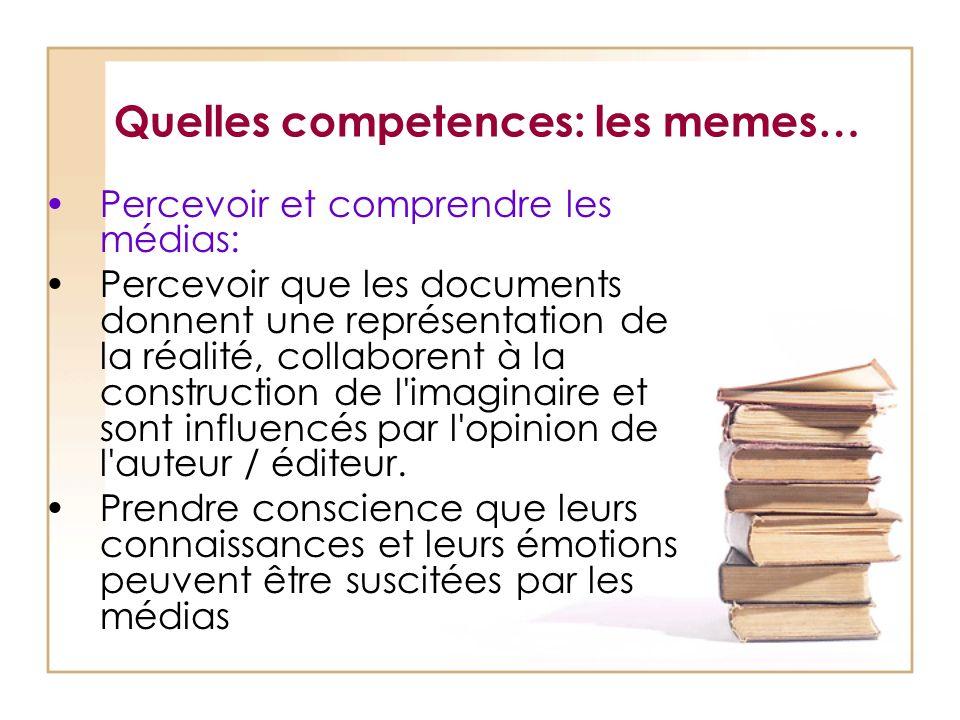 Quelles competences: les memes… Percevoir et comprendre les médias: Percevoir que les documents donnent une représentation de la réalité, collaborent