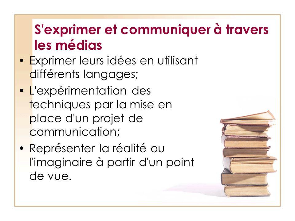 S'exprimer et communiquer à travers les médias Exprimer leurs idées en utilisant différents langages; L'expérimentation des techniques par la mise en
