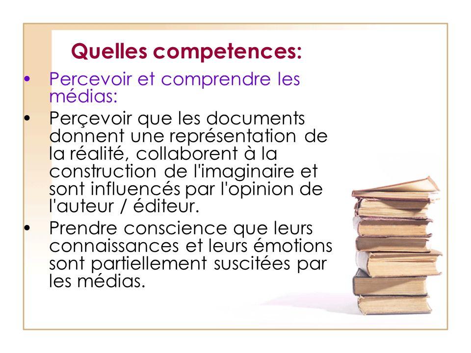 Quelles competences: Percevoir et comprendre les médias: Perçevoir que les documents donnent une représentation de la réalité, collaborent à la constr