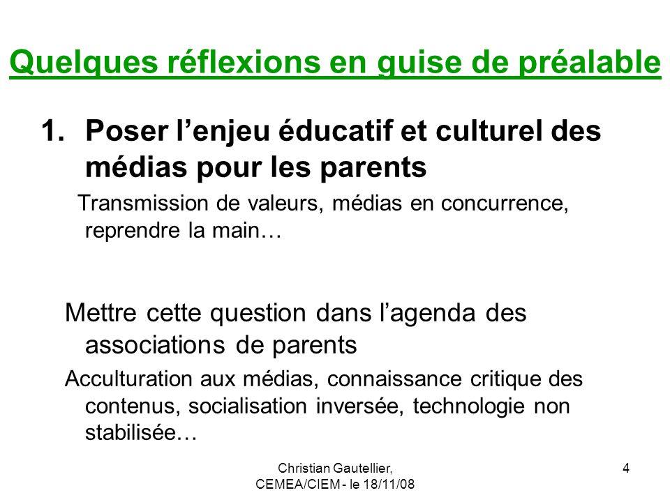 Christian Gautellier, CEMEA/CIEM - le 18/11/08 4 Quelques réflexions en guise de préalable 1.Poser lenjeu éducatif et culturel des médias pour les par