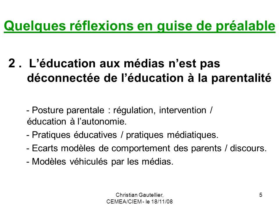 Christian Gautellier, CEMEA/CIEM - le 18/11/08 5 2. Léducation aux médias nest pas déconnectée de léducation à la parentalité - Posture parentale : ré