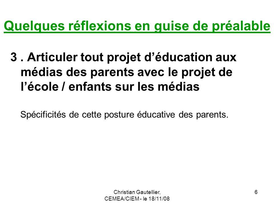 Christian Gautellier, CEMEA/CIEM - le 18/11/08 6 Quelques réflexions en guise de préalable 3. Articuler tout projet déducation aux médias des parents