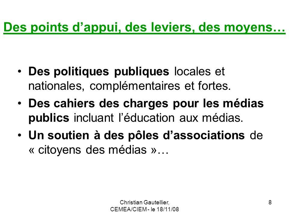 Christian Gautellier, CEMEA/CIEM - le 18/11/08 8 Des points dappui, des leviers, des moyens… Des politiques publiques locales et nationales, complémen