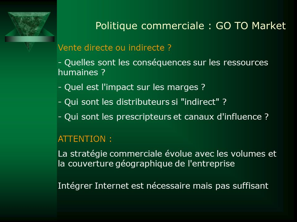 Politique commerciale : GO TO Market Vente directe ou indirecte ? - Quelles sont les conséquences sur les ressources humaines ? - Quel est l'impact su