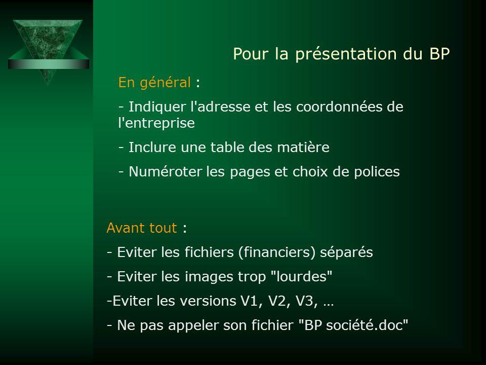 Pour la présentation du BP En général : - Indiquer l'adresse et les coordonnées de l'entreprise - Inclure une table des matière - Numéroter les pages