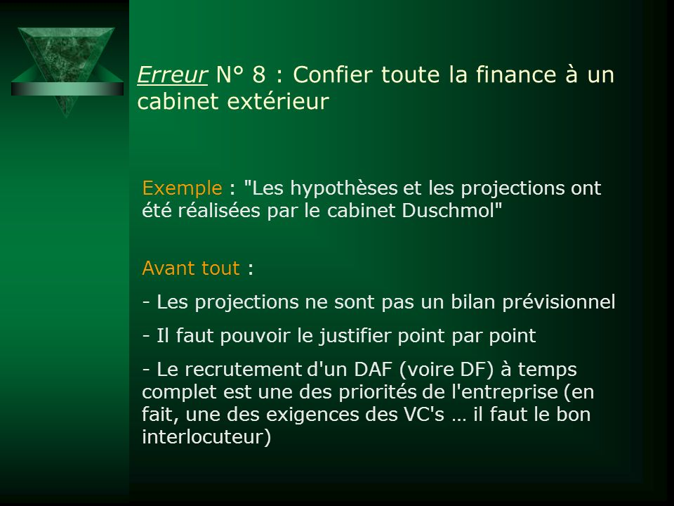 Erreur N° 8 : Confier toute la finance à un cabinet extérieur Exemple :