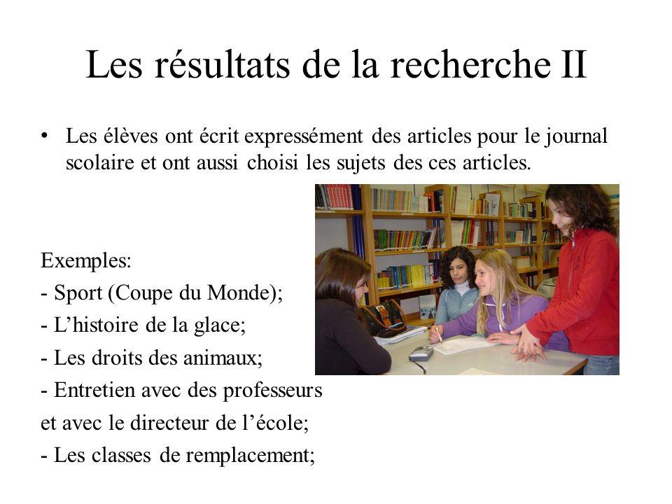 Les résultats de la recherche II Les élèves ont écrit expressément des articles pour le journal scolaire et ont aussi choisi les sujets des ces articles.