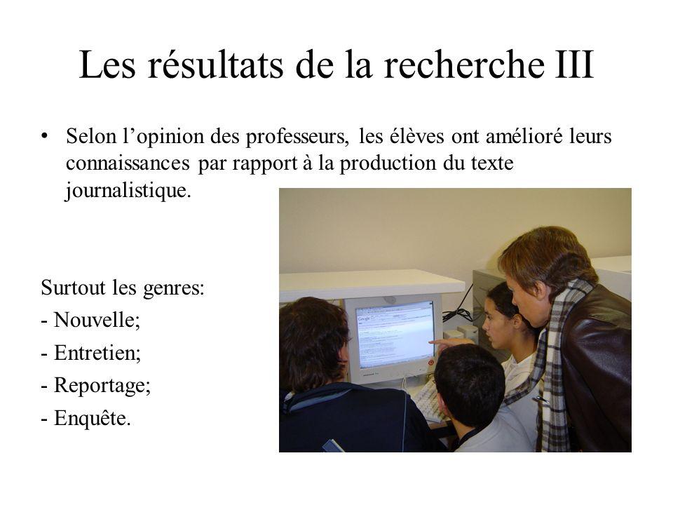 Les résultats de la recherche III Selon lopinion des professeurs, les élèves ont amélioré leurs connaissances par rapport à la production du texte journalistique.