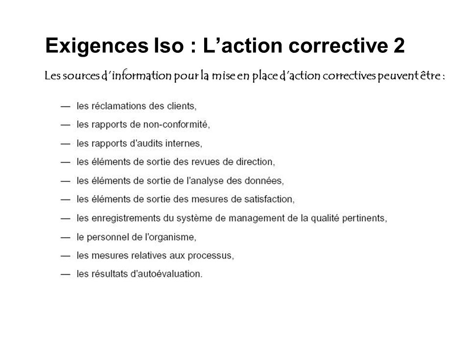 Exigences Iso : Laction corrective 2 Les sources dinformation pour la mise en place daction correctives peuvent être :