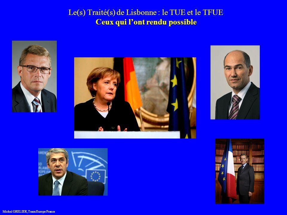 Ceux qui lont rendu possible Le(s) Traité(s) de Lisbonne : le TUE et le TFUE Ceux qui lont rendu possible Michel GRELIER, Team Europe France