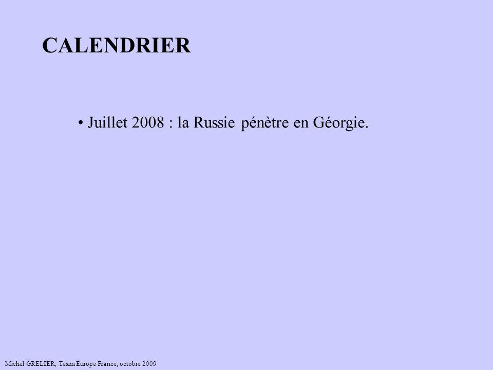 Michel GRELIER, Team Europe France, octobre 2009 CALENDRIER Juillet 2008 : la Russie pénètre en Géorgie.
