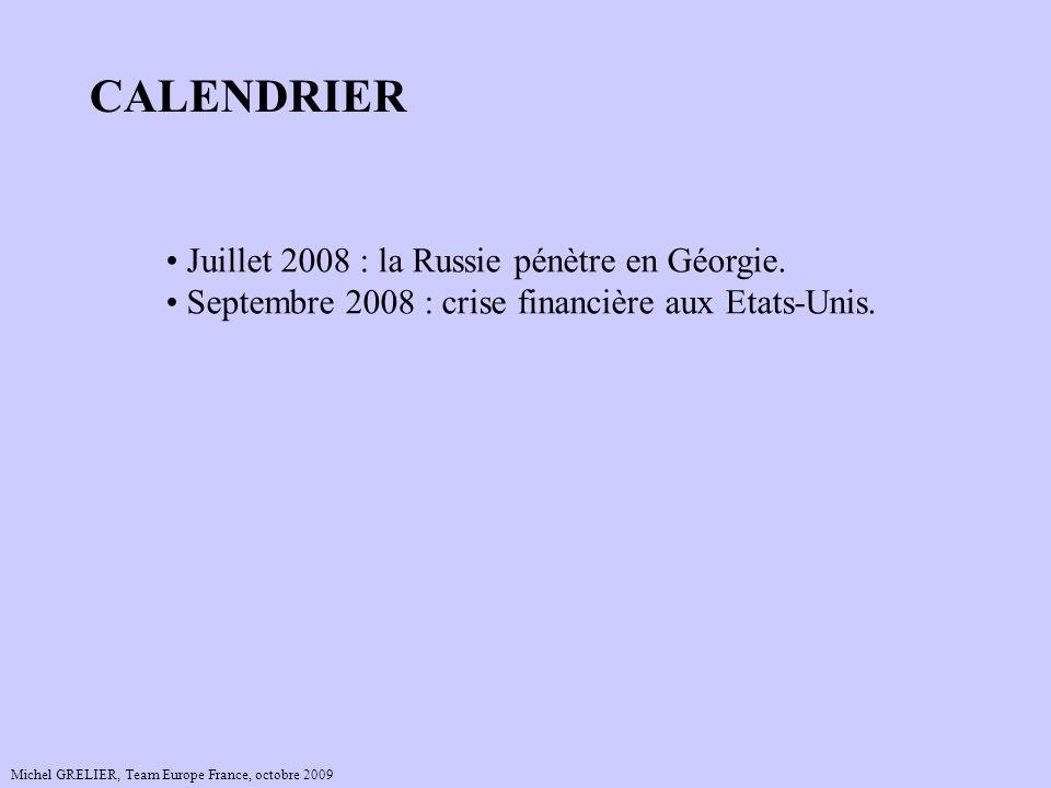 Michel GRELIER, Team Europe France, octobre 2009 CALENDRIER Juillet 2008 : la Russie pénètre en Géorgie. Septembre 2008 : crise financière aux Etats-U