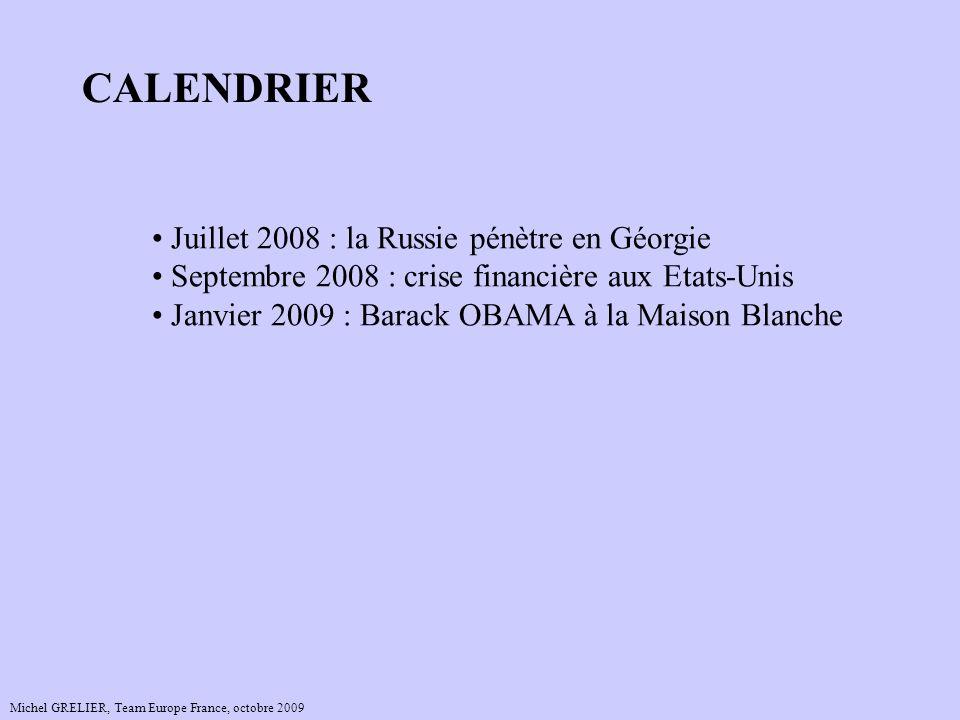 Michel GRELIER, Team Europe France, octobre 2009 CALENDRIER Juillet 2008 : la Russie pénètre en Géorgie Septembre 2008 : crise financière aux Etats-Un