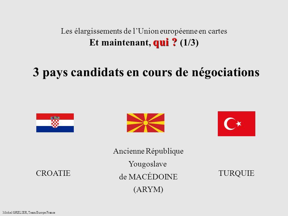 Et maintenant, qui ? Les élargissements de lUnion européenne en cartes Et maintenant, qui ? (1/3) Michel GRELIER, Team Europe France 3 pays candidats