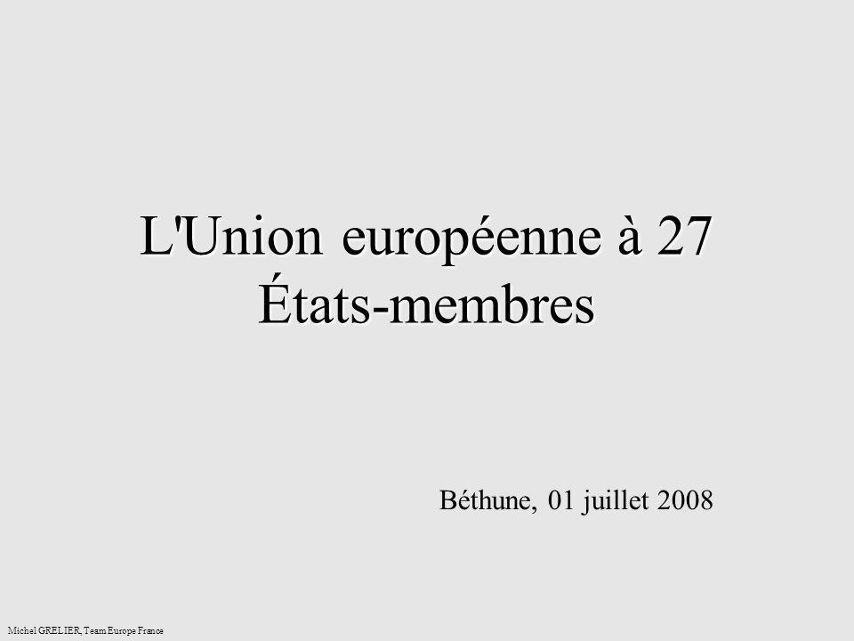 L Union européenne à 27 États-membres Béthune, 01 juillet 2008 Michel GRELIER, Team Europe France