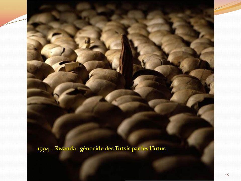 1994 – Rwanda : génocide des Tutsis par les Hutus 16