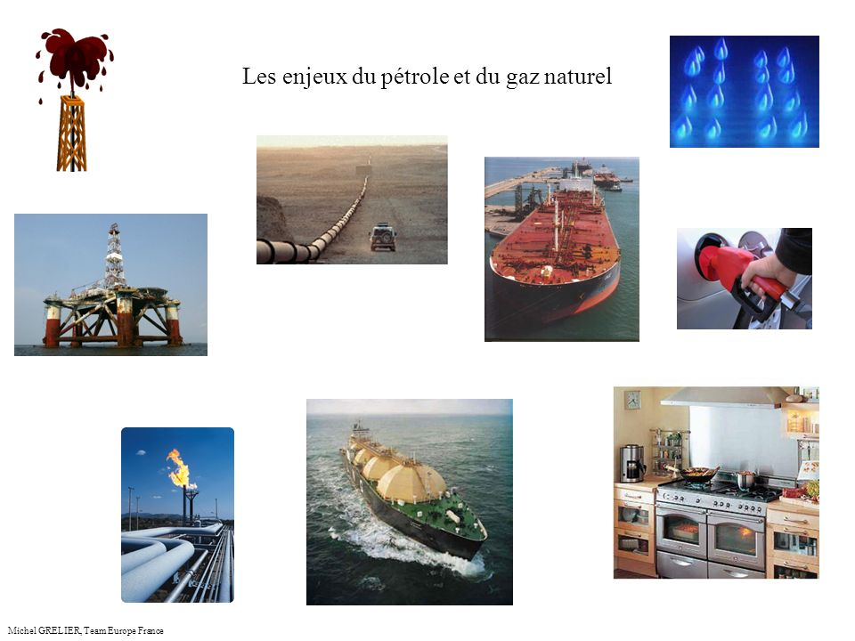 Les enjeux du pétrole et du gaz naturel Michel GRELIER, Team Europe France