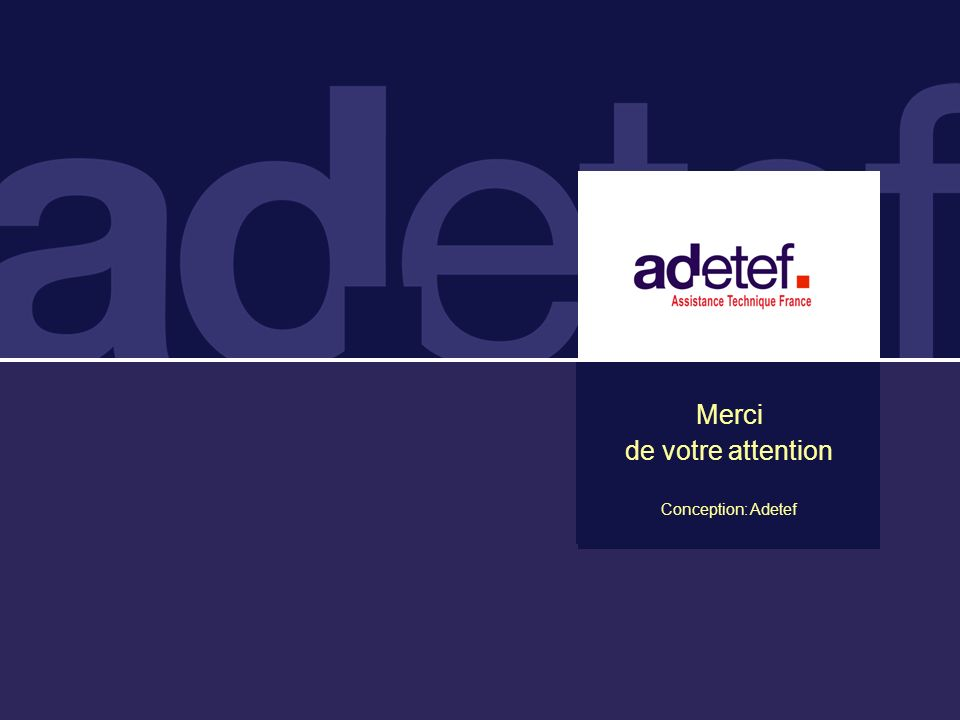 Merci de votre attention Conception: Adetef