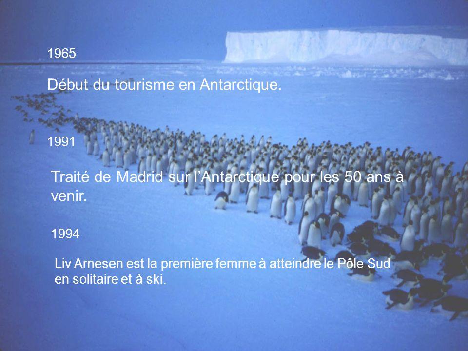 1965 Début du tourisme en Antarctique. 1991 Traité de Madrid sur lAntarctique pour les 50 ans à venir. 1994 Liv Arnesen est la première femme à attein