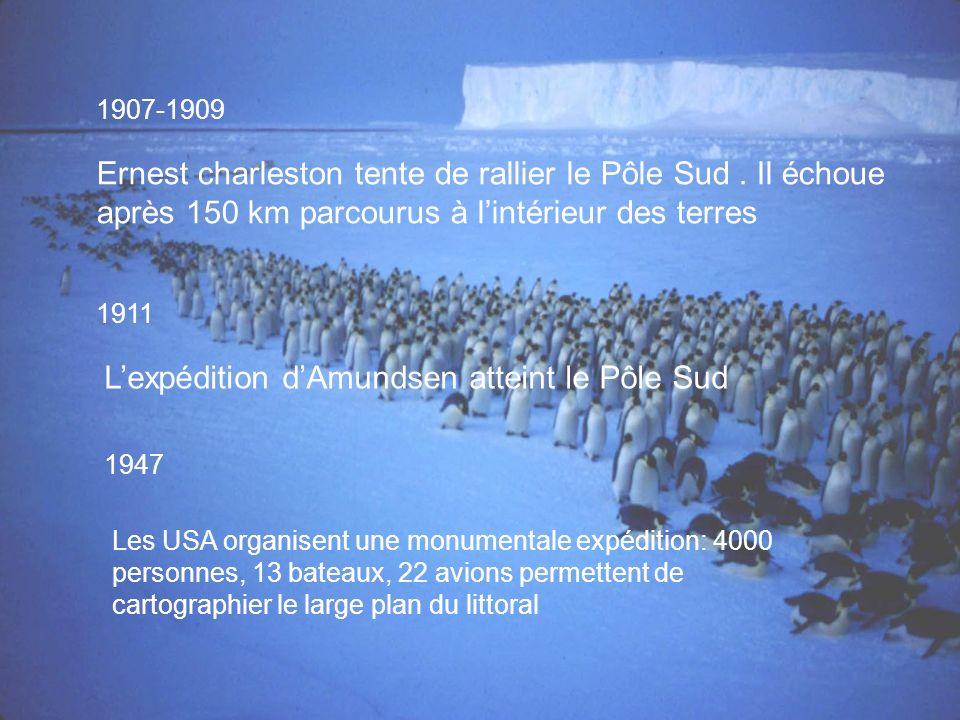 1907-1909 Ernest charleston tente de rallier le Pôle Sud. Il échoue après 150 km parcourus à lintérieur des terres 1911 Lexpédition dAmundsen atteint