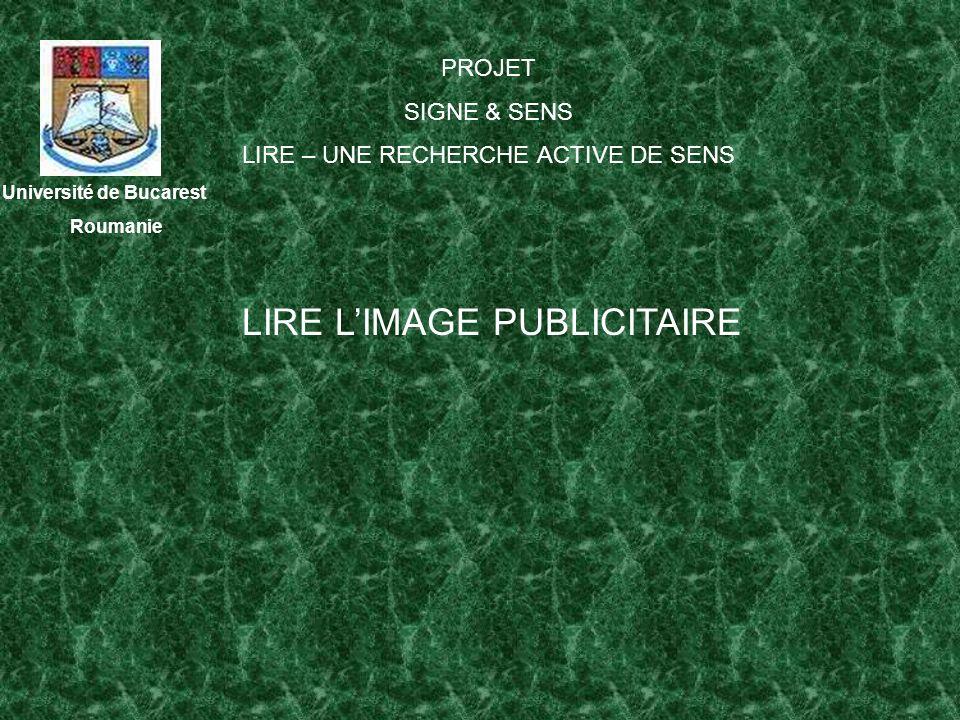 Université de Bucarest Roumanie PROJET SIGNE & SENS LIRE – UNE RECHERCHE ACTIVE DE SENS LIRE LIMAGE PUBLICITAIRE