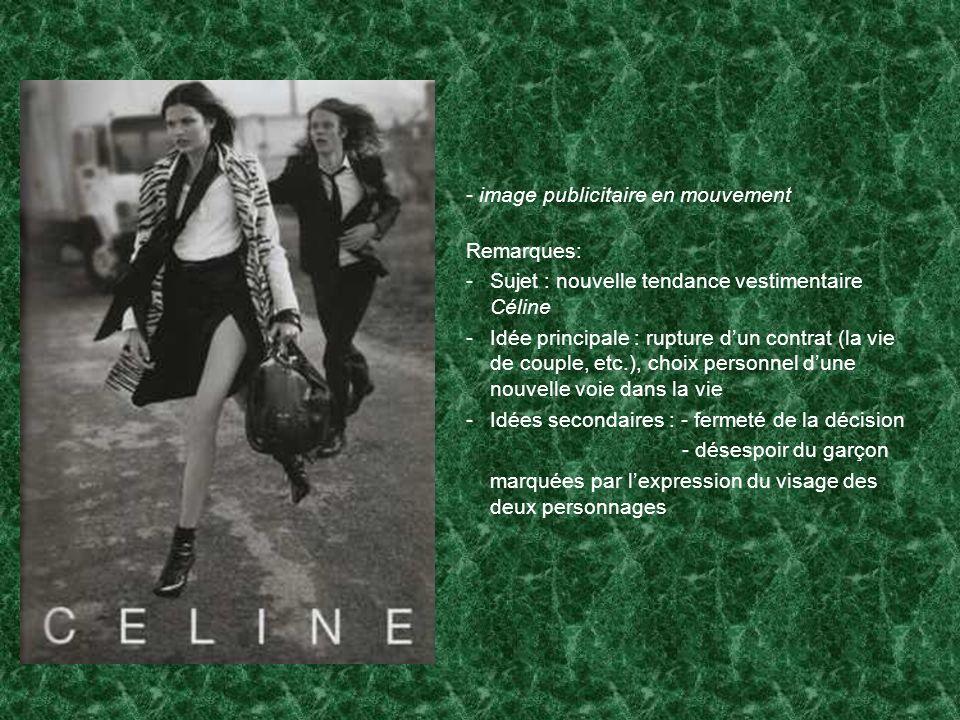 - image publicitaire en mouvement Remarques: -Sujet : nouvelle tendance vestimentaire Céline -Idée principale : rupture dun contrat (la vie de couple,