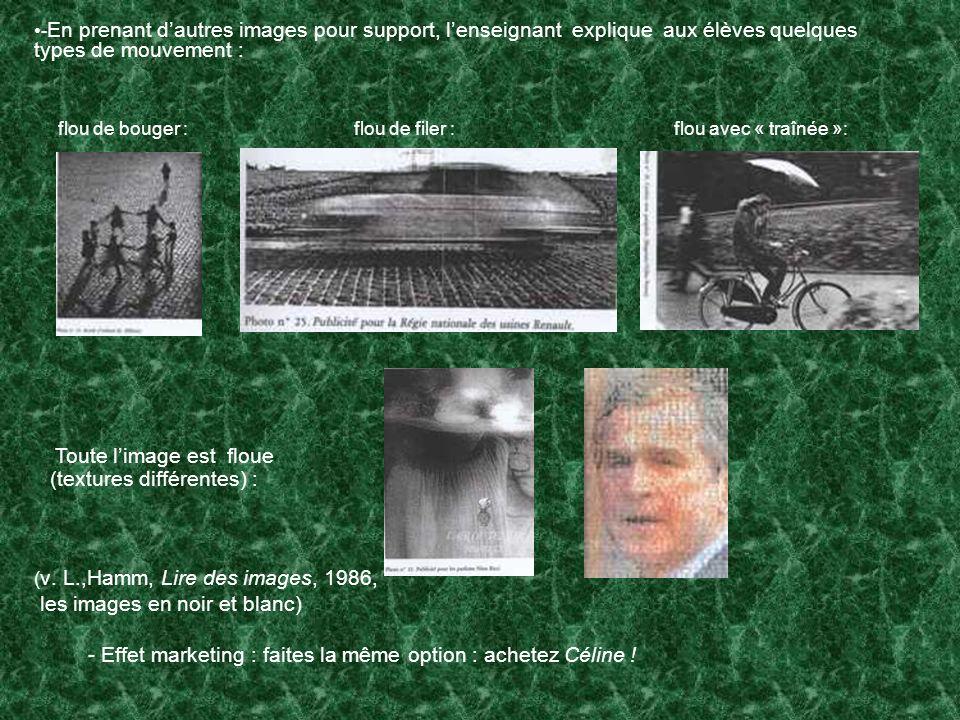 - En prenant dautres images pour support, lenseignant explique aux élèves quelques types de mouvement : ( v. L.,Hamm, Lire des images, 1986, les image