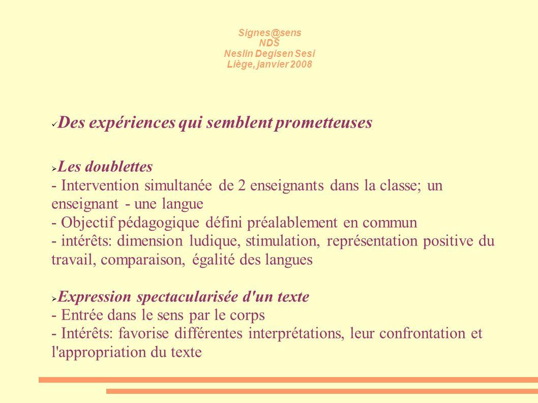 Signes@sens NDS Neslin Degisen Sesi Liège, janvier 2008 Des expériences qui semblent prometteuses Les doublettes - Intervention simultanée de 2 enseig