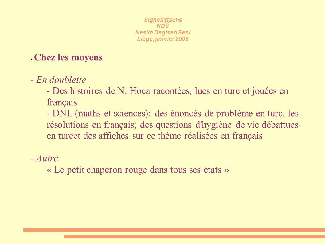 Signes@sens NDS Neslin Degisen Sesi Liège, janvier 2008 Chez les moyens - En doublette - Des histoires de N. Hoca racontées, lues en turc et jouées en