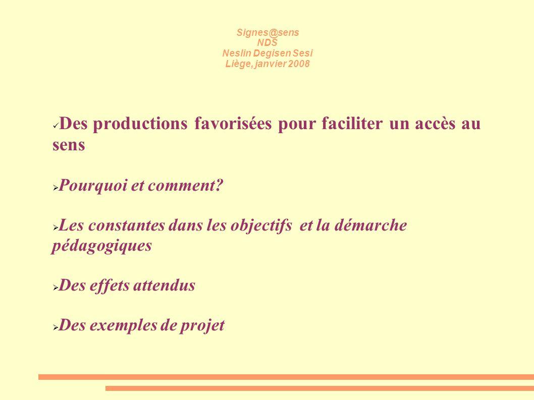 Signes@sens NDS Neslin Degisen Sesi Liège, janvier 2008 Des productions favorisées pour faciliter un accès au sens Pourquoi et comment? Les constantes